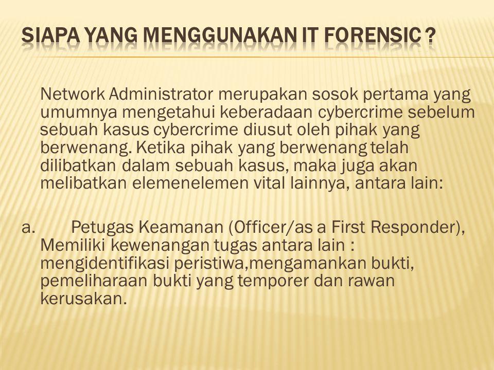 Network Administrator merupakan sosok pertama yang umumnya mengetahui keberadaan cybercrime sebelum sebuah kasus cybercrime diusut oleh pihak yang berwenang.