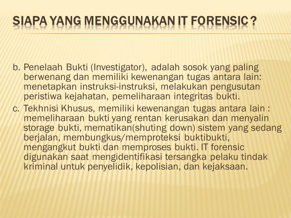b. Penelaah Bukti (Investigator), adalah sosok yang paling berwenang dan memiliki kewenangan tugas antara lain: menetapkan instruksi-instruksi, melaku