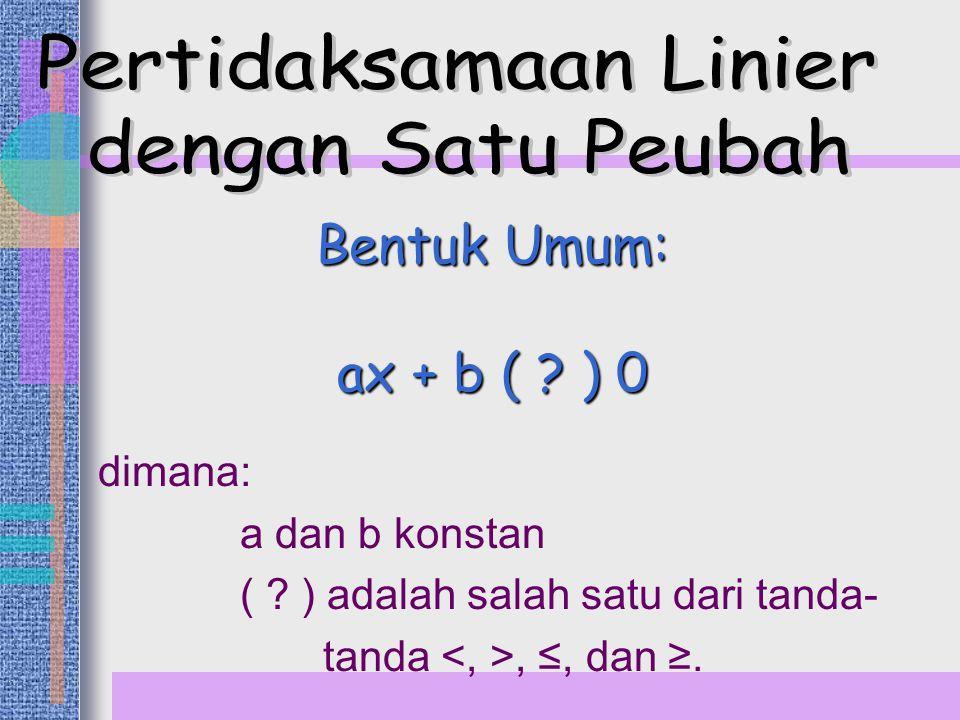Bentuk Umum: ax + b ( .) 0 dimana: a dan b konstan ( .