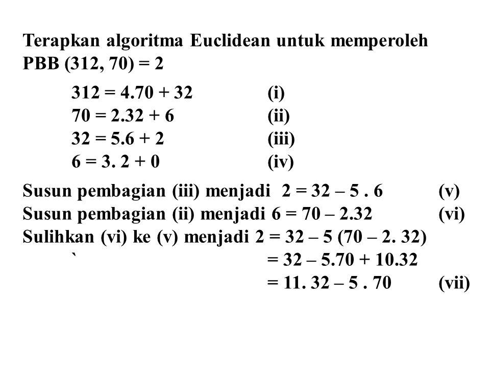 Terapkan algoritma Euclidean untuk memperoleh PBB (312, 70) = 2 312 = 4.70 + 32(i) 70 = 2.32 + 6(ii) 32 = 5.6 + 2(iii) 6 = 3.