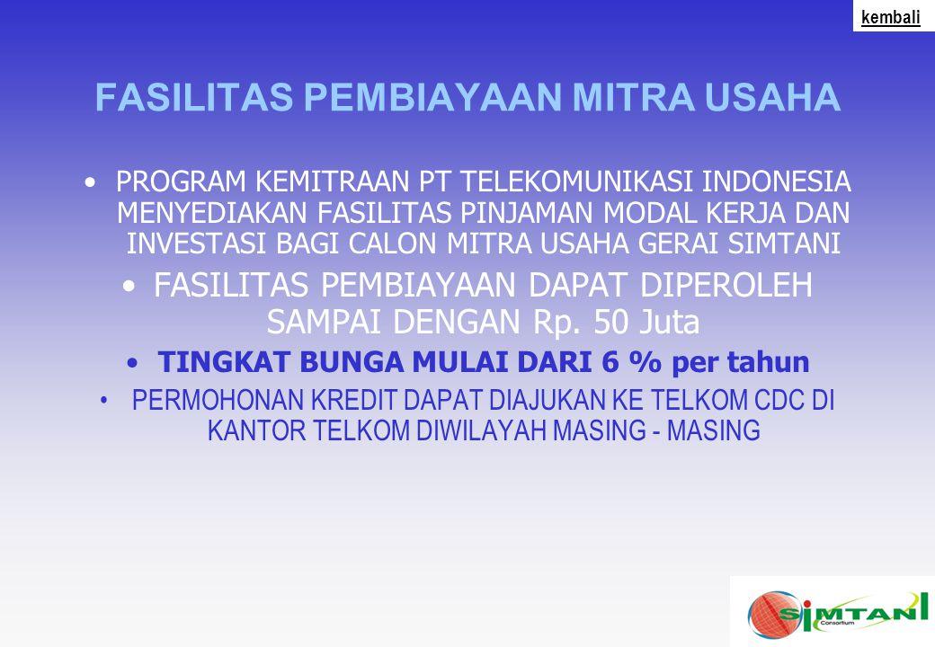 FASILITAS PEMBIAYAAN MITRA USAHA PROGRAM KEMITRAAN PT TELEKOMUNIKASI INDONESIA MENYEDIAKAN FASILITAS PINJAMAN MODAL KERJA DAN INVESTASI BAGI CALON MITRA USAHA GERAI SIMTANI FASILITAS PEMBIAYAAN DAPAT DIPEROLEH SAMPAI DENGAN Rp.