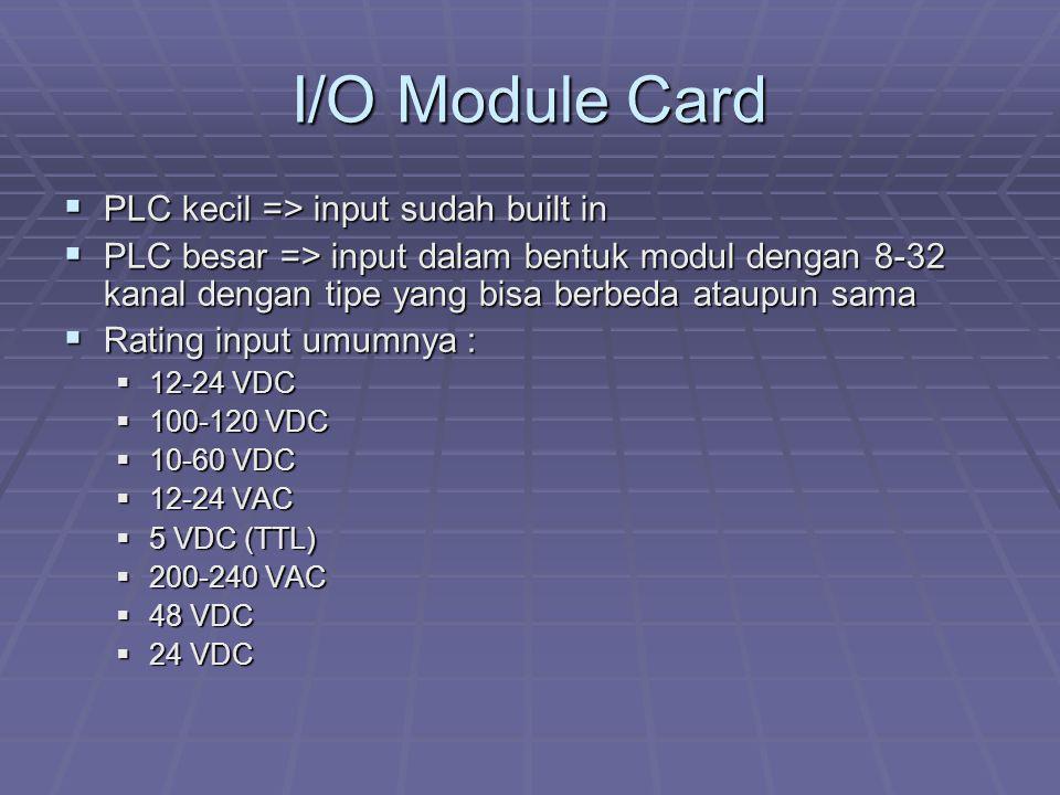 I/O Module Card  PLC kecil => input sudah built in  PLC besar => input dalam bentuk modul dengan 8-32 kanal dengan tipe yang bisa berbeda ataupun sa