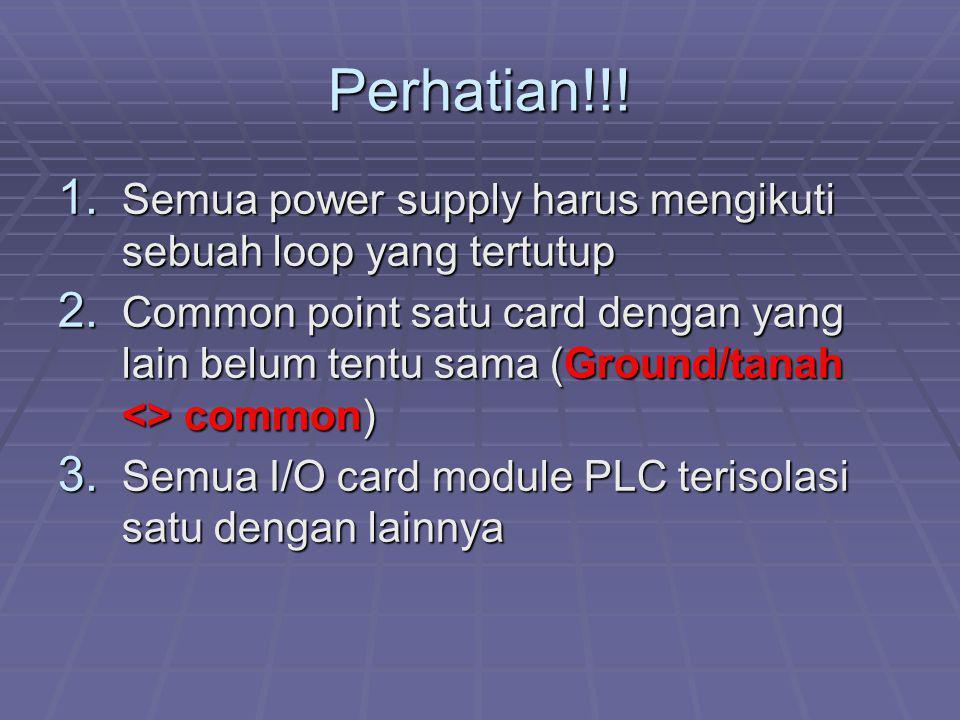 Perhatian!!! 1. Semua power supply harus mengikuti sebuah loop yang tertutup 2. Common point satu card dengan yang lain belum tentu sama (Ground/tanah