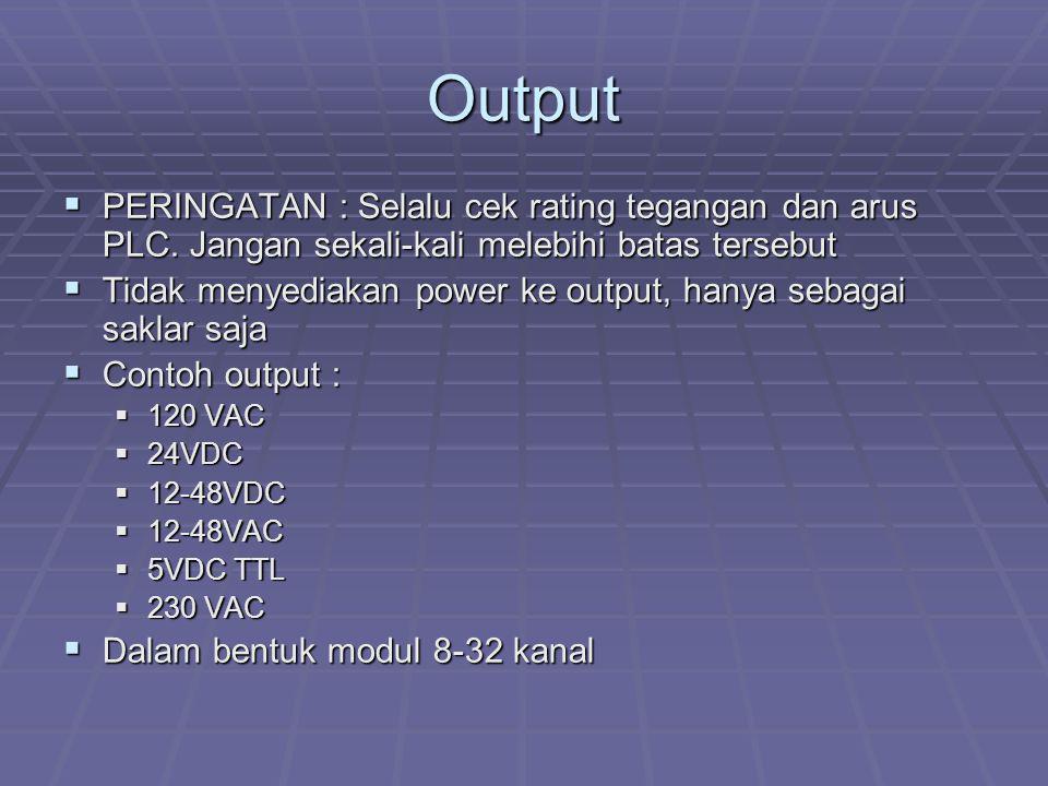 Output  PERINGATAN : Selalu cek rating tegangan dan arus PLC. Jangan sekali-kali melebihi batas tersebut  Tidak menyediakan power ke output, hanya s