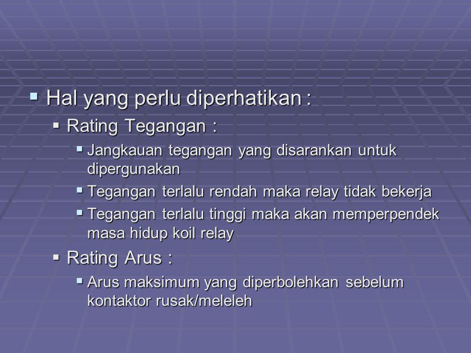  Hal yang perlu diperhatikan :  Rating Tegangan :  Jangkauan tegangan yang disarankan untuk dipergunakan  Tegangan terlalu rendah maka relay tidak