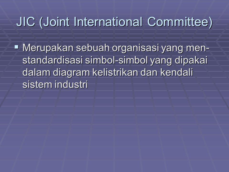 JIC (Joint International Committee)  Merupakan sebuah organisasi yang men- standardisasi simbol-simbol yang dipakai dalam diagram kelistrikan dan ken