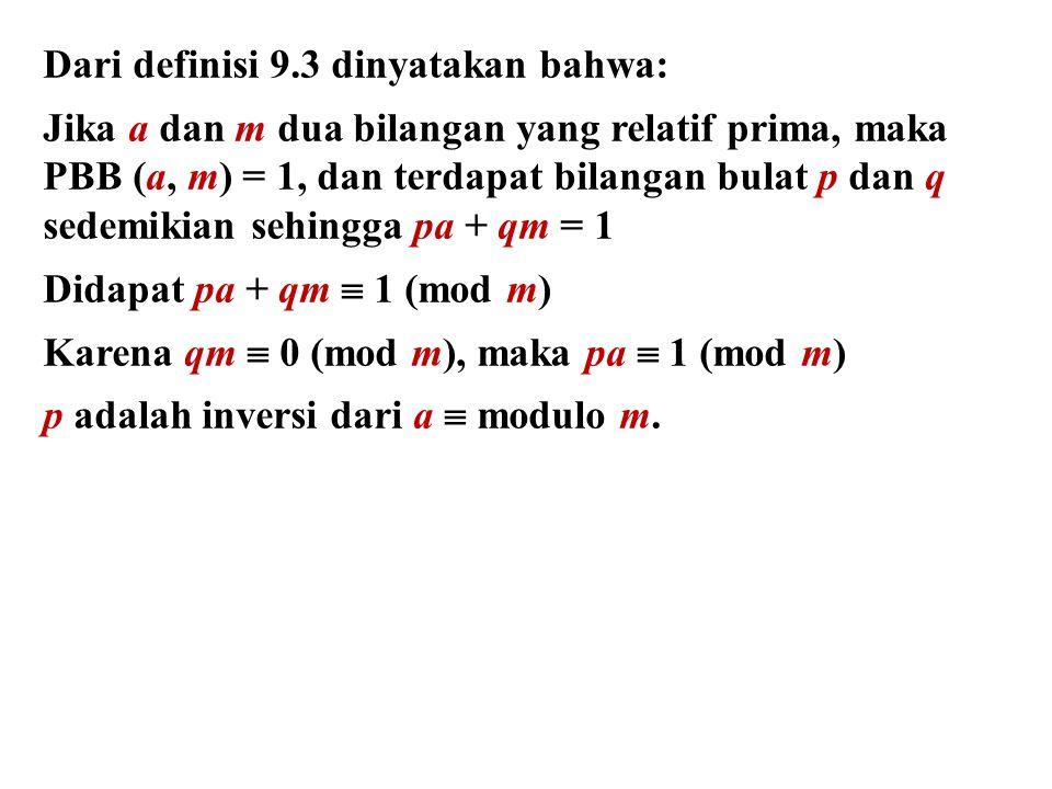 Dari definisi 9.3 dinyatakan bahwa: Jika a dan m dua bilangan yang relatif prima, maka PBB (a, m) = 1, dan terdapat bilangan bulat p dan q sedemikian