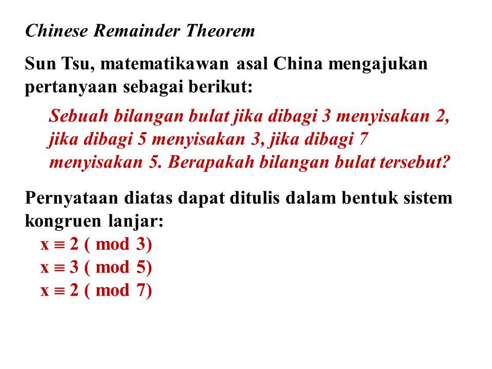 Chinese Remainder Theorem Sun Tsu, matematikawan asal China mengajukan pertanyaan sebagai berikut: Sebuah bilangan bulat jika dibagi 3 menyisakan 2, j