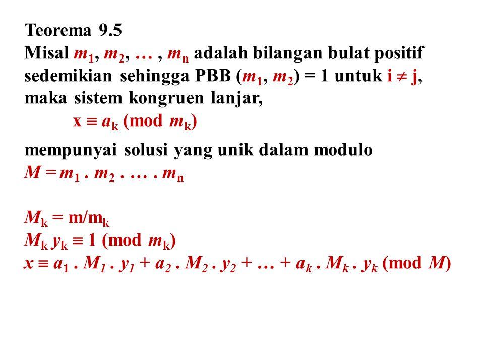 Teorema 9.5 Misal m 1, m 2, …, m n adalah bilangan bulat positif sedemikian sehingga PBB (m 1, m 2 ) = 1 untuk i  j, maka sistem kongruen lanjar, x 