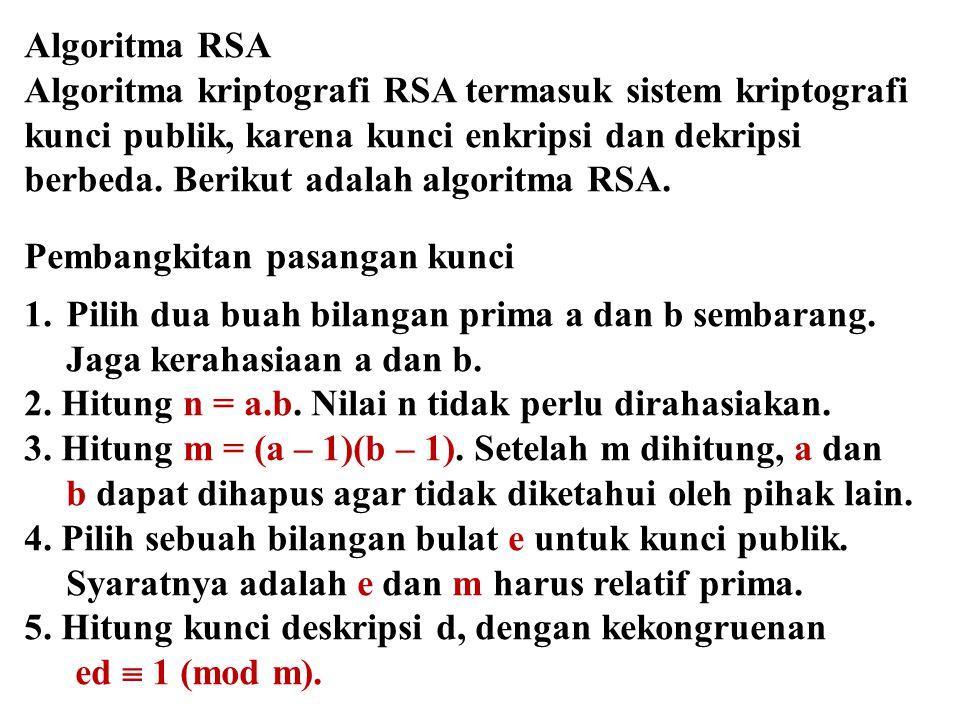 Algoritma RSA Algoritma kriptografi RSA termasuk sistem kriptografi kunci publik, karena kunci enkripsi dan dekripsi berbeda. Berikut adalah algoritma