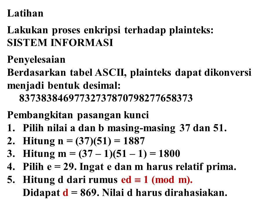 Latihan Lakukan proses enkripsi terhadap plainteks: SISTEM INFORMASI Penyelesaian Berdasarkan tabel ASCII, plainteks dapat dikonversi menjadi bentuk d