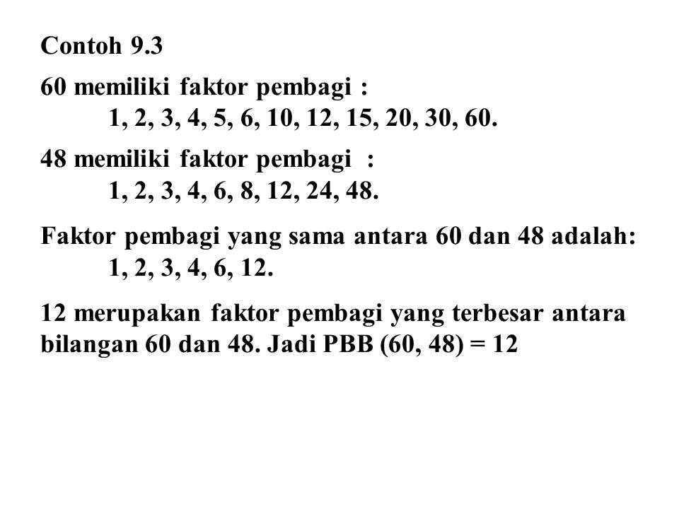 Contoh 9.3 60 memiliki faktor pembagi : 1, 2, 3, 4, 5, 6, 10, 12, 15, 20, 30, 60. 48 memiliki faktor pembagi : 1, 2, 3, 4, 6, 8, 12, 24, 48. Faktor pe