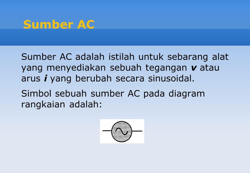 Sumber AC Sumber AC adalah istilah untuk sebarang alat yang menyediakan sebuah tegangan v atau arus i yang berubah secara sinusoidal. Simbol sebuah su
