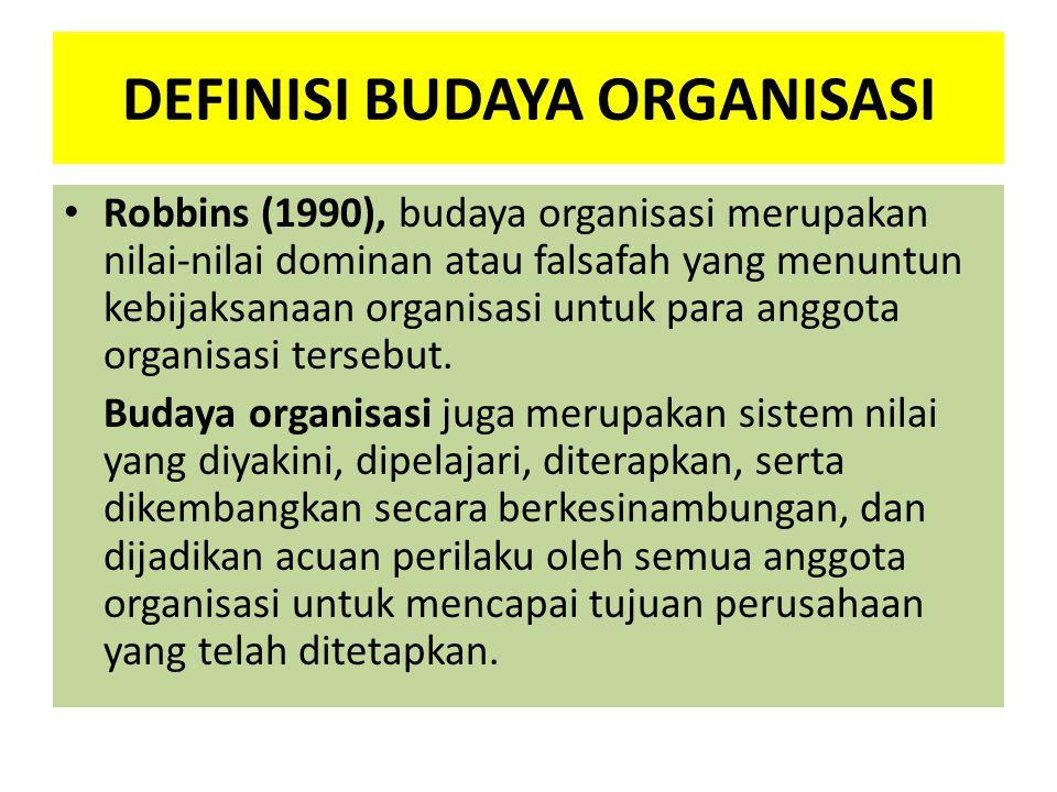 DEFINISI BUDAYA ORGANISASI Robbins (1990), budaya organisasi merupakan nilai-nilai dominan atau falsafah yang menuntun kebijaksanaan organisasi untuk
