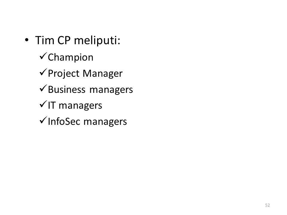 52 Tim CP meliputi: Champion Project Manager Business managers IT managers InfoSec managers