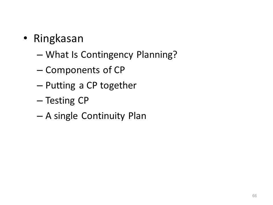 66 Ringkasan – What Is Contingency Planning? – Components of CP – Putting a CP together – Testing CP – A single Continuity Plan