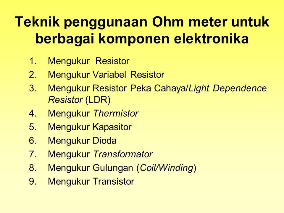 Langkah - Langkah Kalibrasi Ohm Meter  Sebelum Menggunakan Ohm Meter lakukan terlebih dahulu pengkalibrasian alat ukur. Pengkalibrasian dilakukan set