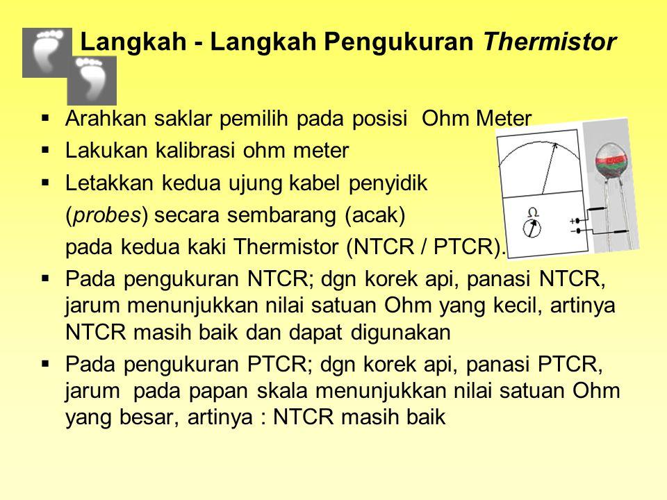 Langkah - Langkah Pengukuran (LDR)  Arahkan saklar pemilih pada posisi Ohm Meter  Lakukan kalibrasi ohm meter  Letakkan kedua ujung kabel penyidik