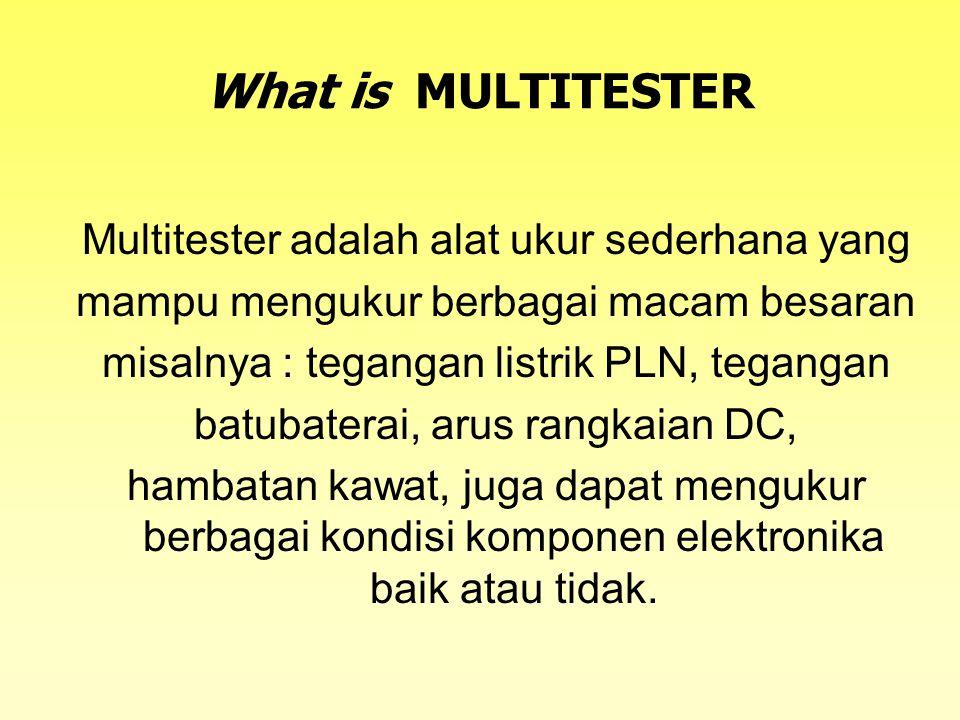 What is MULTITESTER Multitester adalah alat ukur sederhana yang mampu mengukur berbagai macam besaran misalnya : tegangan listrik PLN, tegangan batubaterai, arus rangkaian DC, hambatan kawat, juga dapat mengukur berbagai kondisi komponen elektronika baik atau tidak.