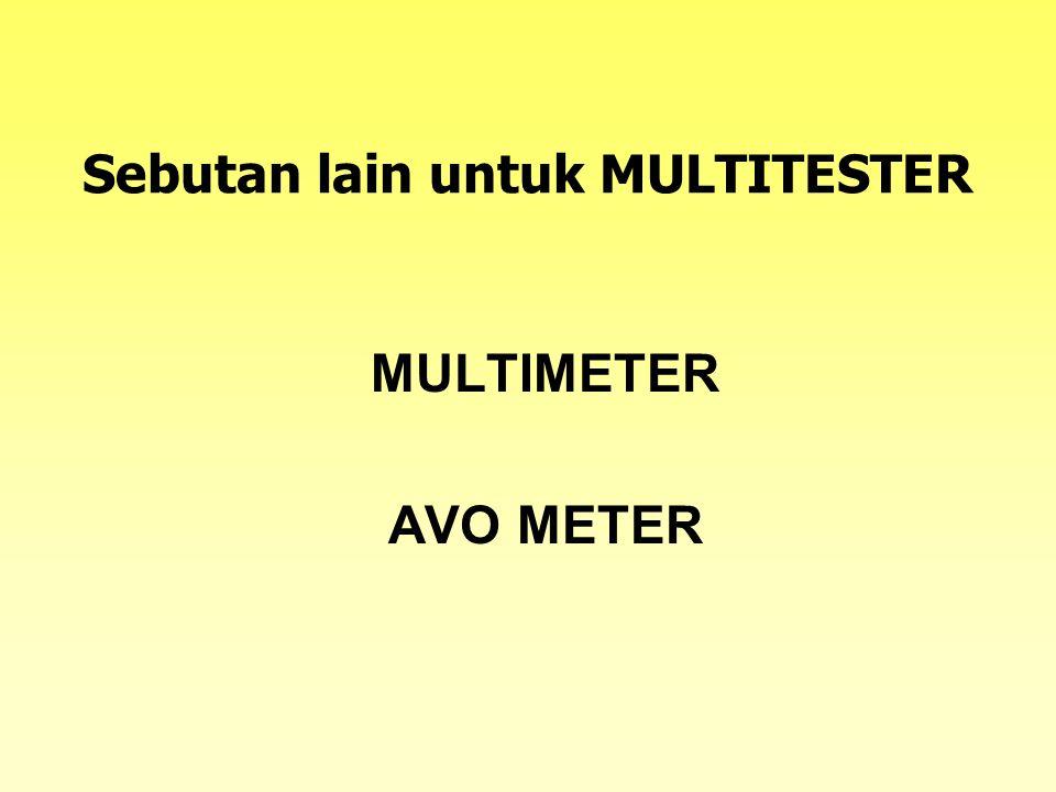 Sebutan lain untuk MULTITESTER MULTIMETER AVO METER