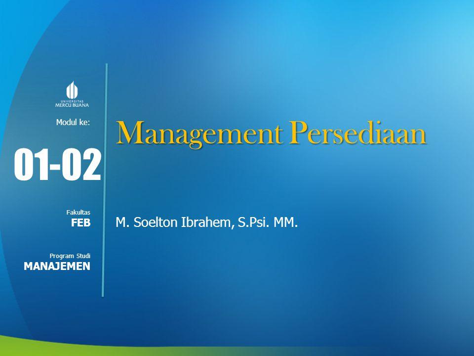 Modul ke: Fakultas Program Studi Management Persediaan M. Soelton Ibrahem, S.Psi. MM. 01-02 FEB MANAJEMEN