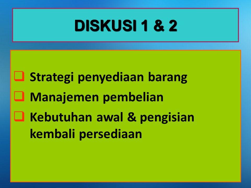  Strategi penyediaan barang  Manajemen pembelian  Kebutuhan awal & pengisian kembali persediaan DISKUSI 1 & 2