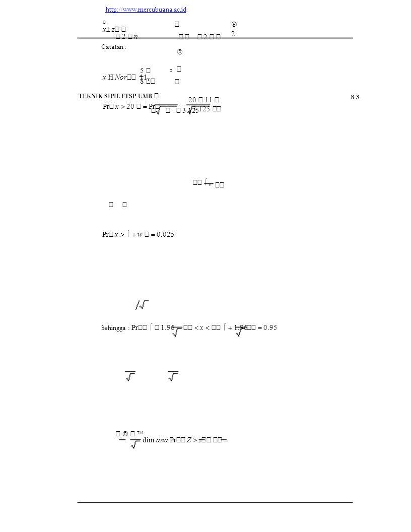       3.125 x  Nor   11,  5    8    20    11    3.125     ,      Pr   x  w    0.025 Sehingga : Pr     1.96   x    1.96   0.95     dim ana Pr   Z  z       http://www.mercubuana.ac.id   x  z       2    n Catatan : TEKNIK SIPIL FTSP-UMB   Pr   x  20    Pr             2        2 8-3