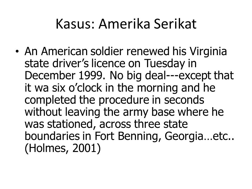 Kasus: Amerika Serikat An American soldier renewed his Virginia state driver's licence on Tuesday in December 1999. No big deal---except that it wa si