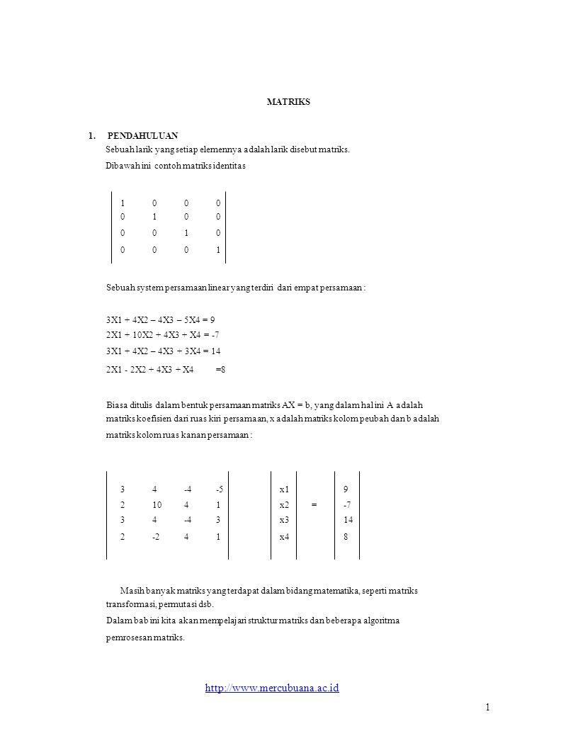 MATRIKS 1.PENDAHULUAN Sebuah larik yang setiap elemennya adalah larik disebut matriks.
