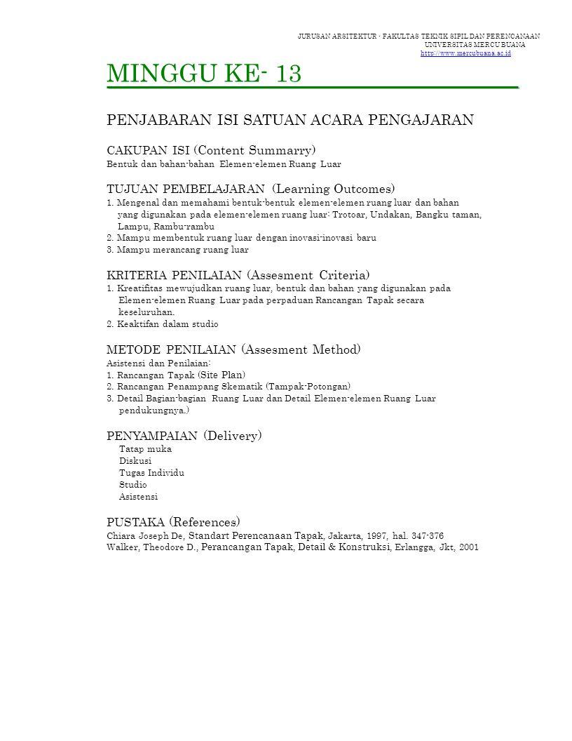 JURUSAN ARSITEKTUR - FAKULTAS TEKNIK SIPIL DAN PERENCANAAN UNIVERSITAS MERCU BUANA http://www.mercubuana.ac.id MINGGU KE- 13 PENJABARAN ISI SATUAN ACARA PENGAJARAN CAKUPAN ISI ( Content Summarry ) Bentuk dan bahan-bahan Elemen-elemen Ruang Luar TUJUAN PEMBELAJARAN ( Learning Outcomes ) 1.