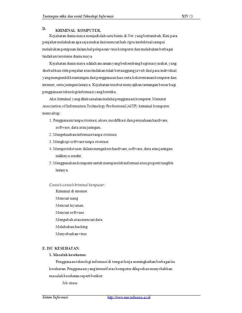 XIV / 3 Tantangan etika dan sosial Teknologi Informasi D. KRIMINAL KOMPUTER. Kejahatan dunia maya menjadi slah satu bisnis di Net yang bertumbuh. Kini