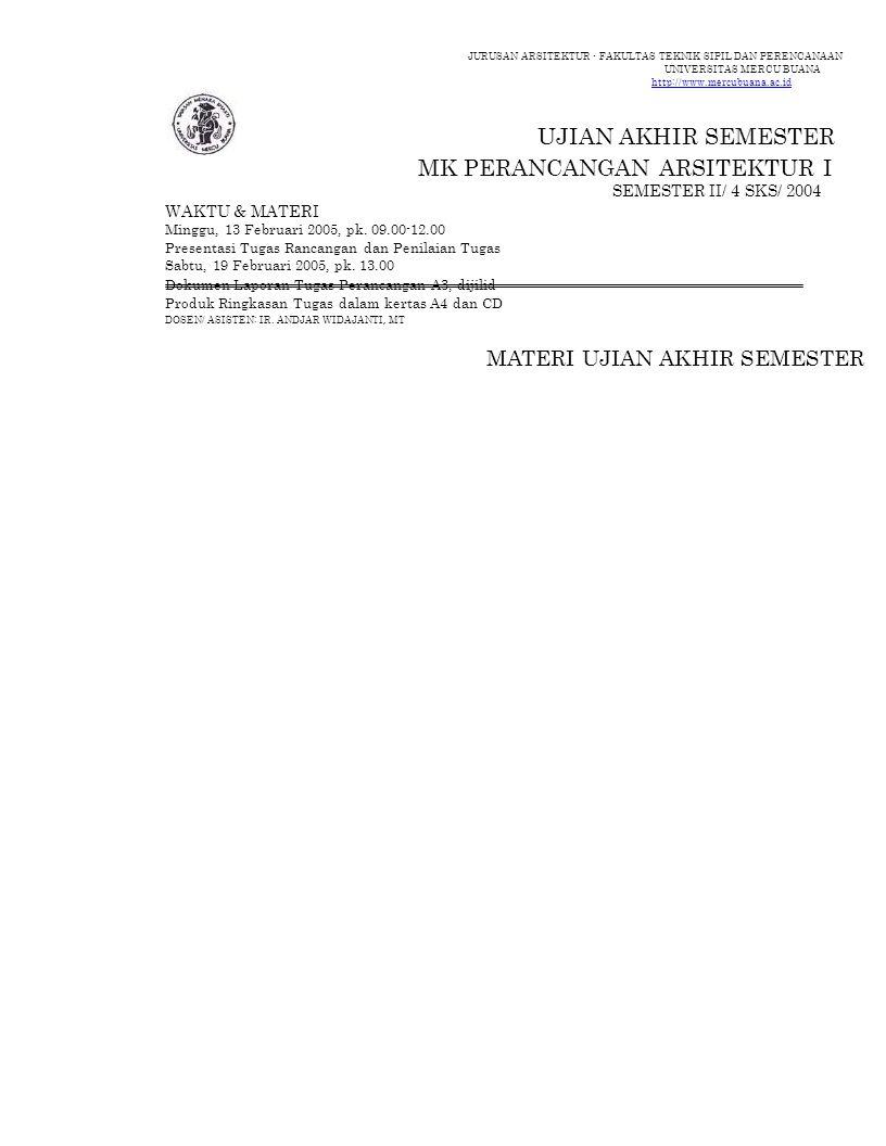 JURUSAN ARSITEKTUR - FAKULTAS TEKNIK SIPIL DAN PERENCANAAN UNIVERSITAS MERCU BUANA http://www.mercubuana.ac.id UJIAN AKHIR SEMESTER MK PERANCANGAN ARS