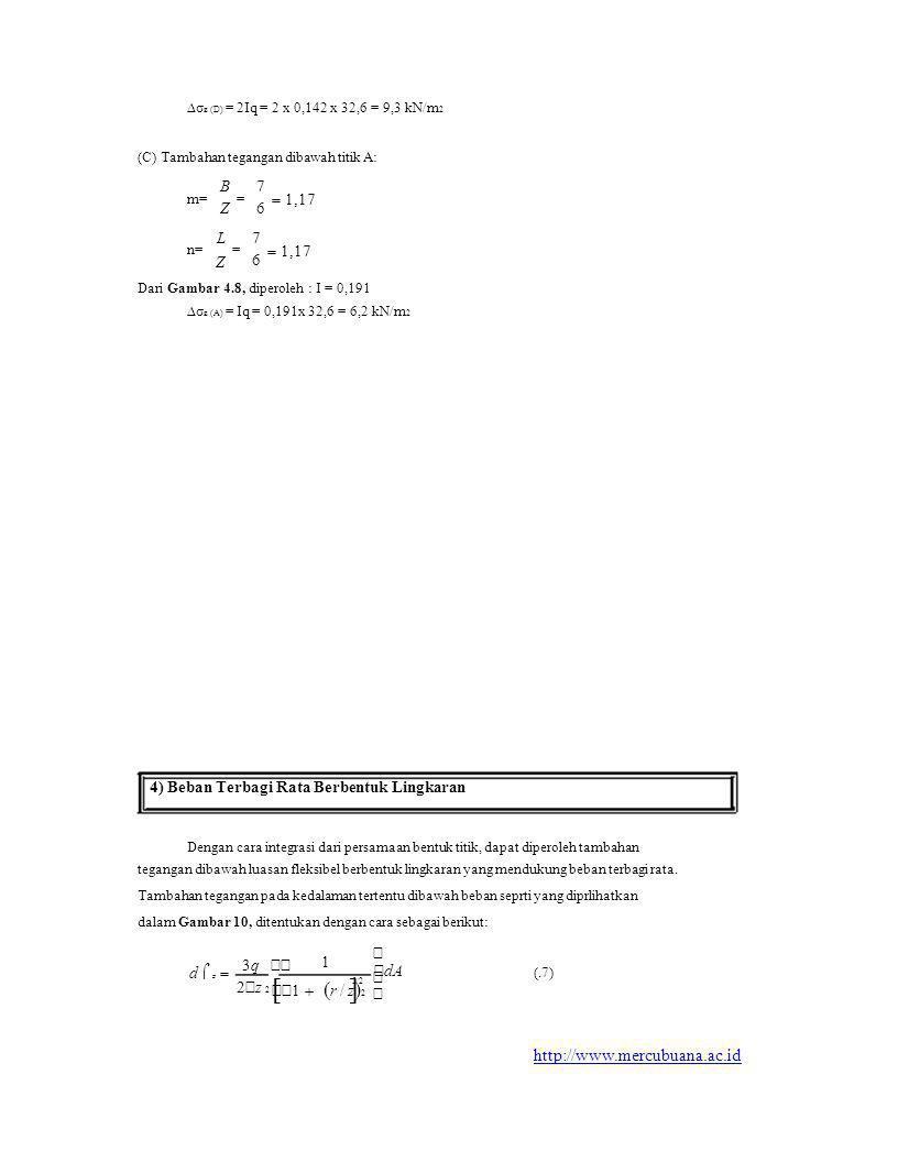   1   r / z  2   dA ∆σ z (D) = 2Iq = 2 x 0,142 x 32,6 = 9,3 kN/m 2 (C) Tambahan tegangan dibawah titik A: m= n= BZBZ L Z = = 7676 7676 