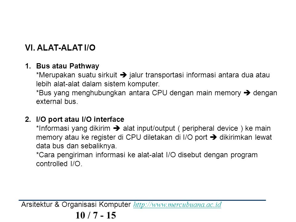 Arsitektur & Organisasi Komputer http://www.mercubuana.ac.id 10 / 7 - 15 http://www.mercubuana.ac.id VI. ALAT-ALAT I/O 1.Bus atau Pathway *Merupakan s