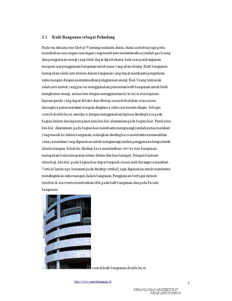 3.1Kulit Bangunan sebagai Pelindung Pada era dimana isue Global Warming melanda dunia, dunia arsitektur juga perlu memikirkan rancangan-rancangan yang membantu meminimalkan jumlah gas buang dan penggunaan energi yang tidak dapat diperbaharui, baik saat pembangunan maupun saat penggunaan bangunan untuk masa yang akan datang.