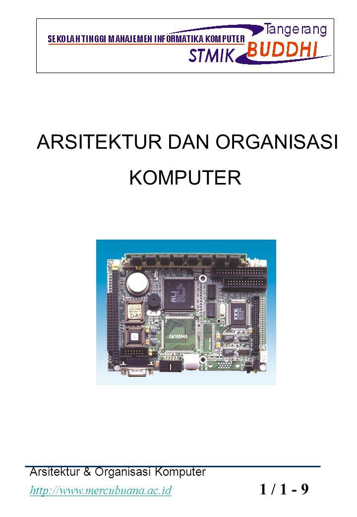 Arsitektur & Organisasi Komputer http://www.mercubuana.ac.id 1 / 2 - 9 http://www.mercubuana.ac.id PENDAHULUAN Perbedaan Aristektur komputer dan organisasi Komputer: Arsitektur Komputer mengacu pada atribut dari suatu sistem Komputer yang digunakan oleh seorang programmer, teknik pengalamatan, menujukan yang mempunyai suatu dampak langsung pada eksekusi logika dari suatu program.