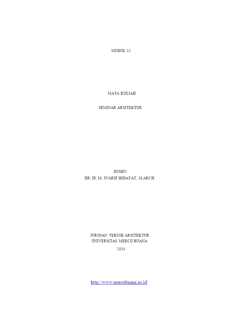 MODUL 11 MATA KULIAH SEMINAR ARSITEKTUR DOSEN: DR. IR. M. SYARIF HIDAYAT, M.ARCH. JURUSAN TEKNIK ARSITEKTUR UNIVERSITAS MERCU BUANA 2004 http://www.me