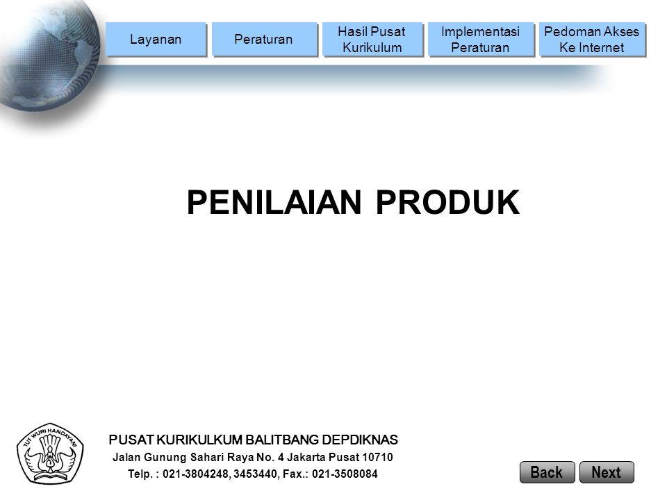 Layanan Peraturan Hasil Pusat Kurikulum Hasil Pusat Kurikulum Implementasi Peraturan Implementasi Peraturan Pedoman Akses Ke Internet Pedoman Akses Ke Internet PENILAIAN PRODUK PUSAT KURIKULKUM BALITBANG DEPDIKNAS Jalan Gunung Sahari Raya No.