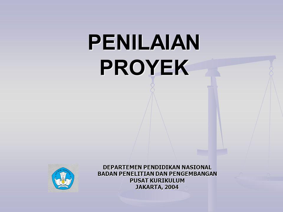 PENILAIAN PROYEK PENILAIAN PROYEK DEPARTEMEN PENDIDIKAN NASIONAL BADAN PENELITIAN DAN PENGEMBANGAN PUSAT KURIKULUM JAKARTA, 2004