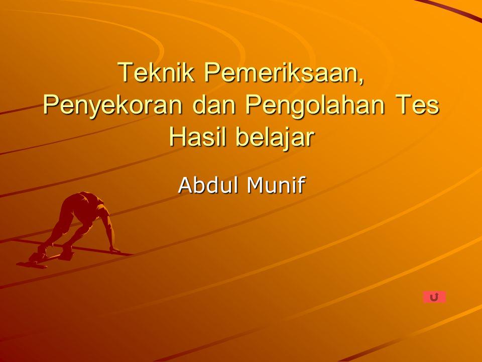 Teknik Pemeriksaan, Penyekoran dan Pengolahan Tes Hasil belajar Abdul Munif