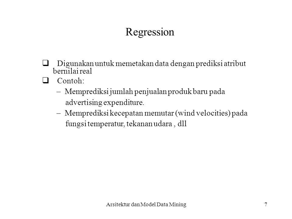 7 Regression  Digunakan untuk memetakan data dengan prediksi atribut bernilai real  Contoh: – Memprediksi jumlah penjualan produk baru pada advert