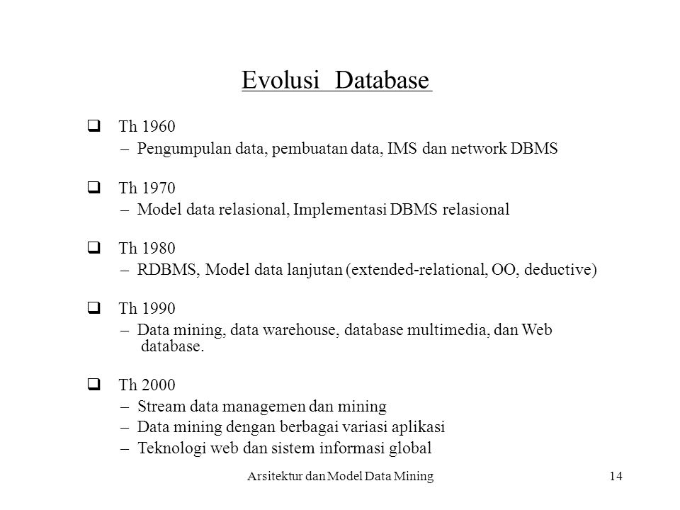 14 Evolusi Database  Th 1960 – Pengumpulan data, pembuatan data, IMS dan network DBMS  Th 1970 – Model data relasional, Implementasi DBMS relasion