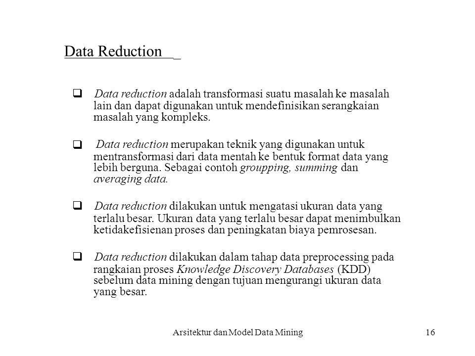  16 Data Reduction  Data reduction adalah transformasi suatu masalah ke masalah lain dan dapat digunakan untuk mendefinisikan serangkaian masalah y