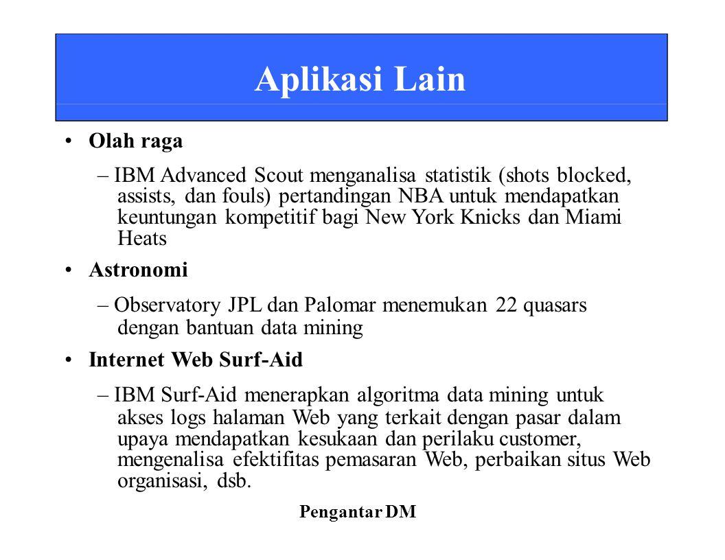 Aplikasi Lain Olah raga – IBM Advanced Scout menganalisa statistik (shots blocked, assists, dan fouls) pertandingan NBA untuk mendapatkan keuntungan k