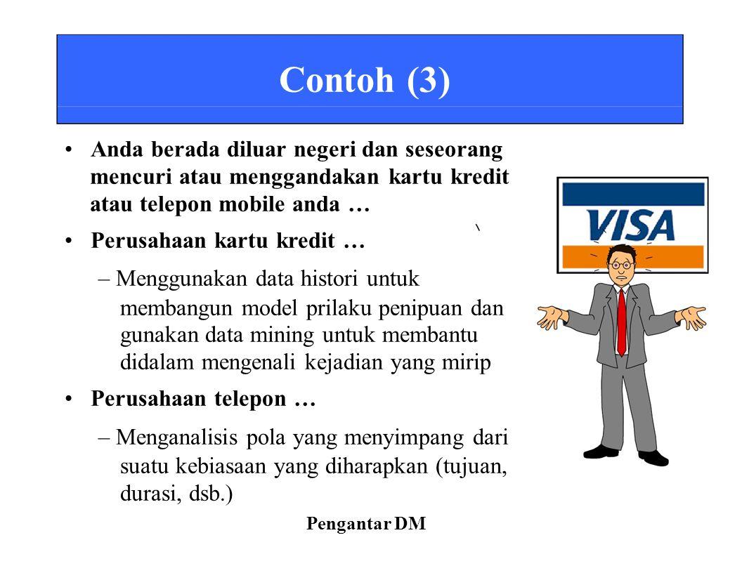 Contoh (3) Anda berada diluar negeri dan seseorang mencuri atau menggandakan kartu kredit atau telepon mobile anda … Perusahaan kartu kredit … – Mengg