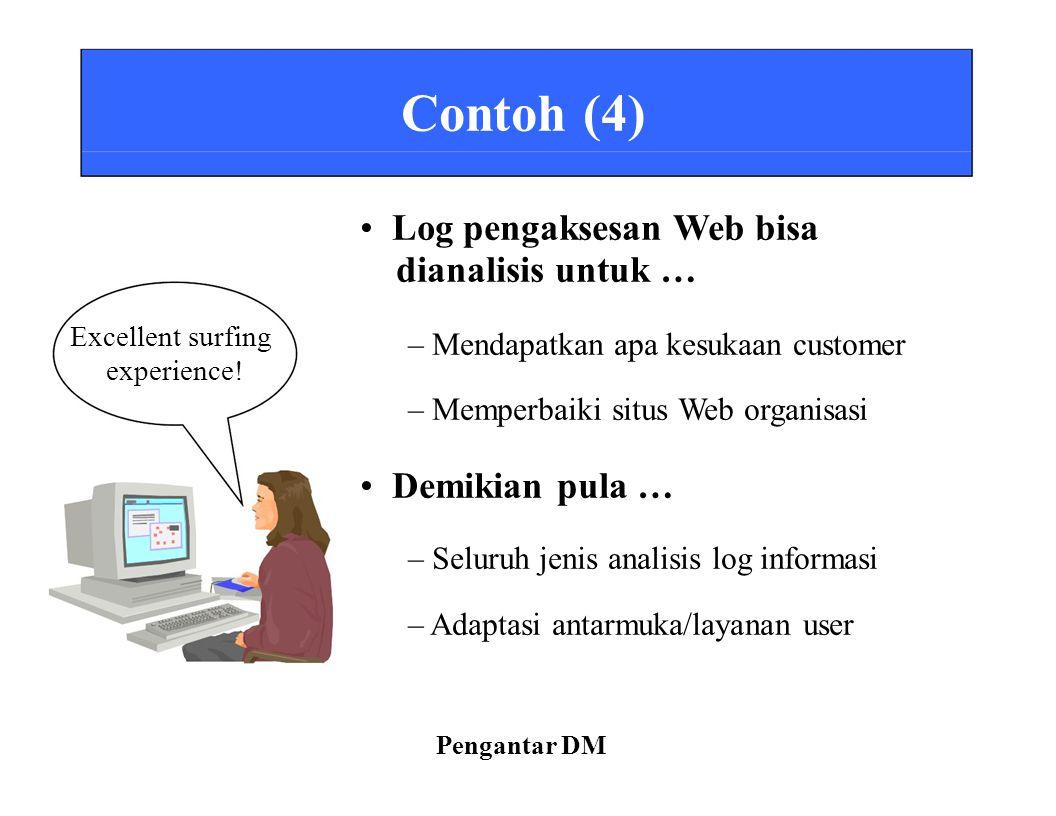 Contoh (4) Log pengaksesan Web bisa dianalisis untuk … Excellent surfing experience! – Mendapatkan apa kesukaan customer – Memperbaiki situs Web organ