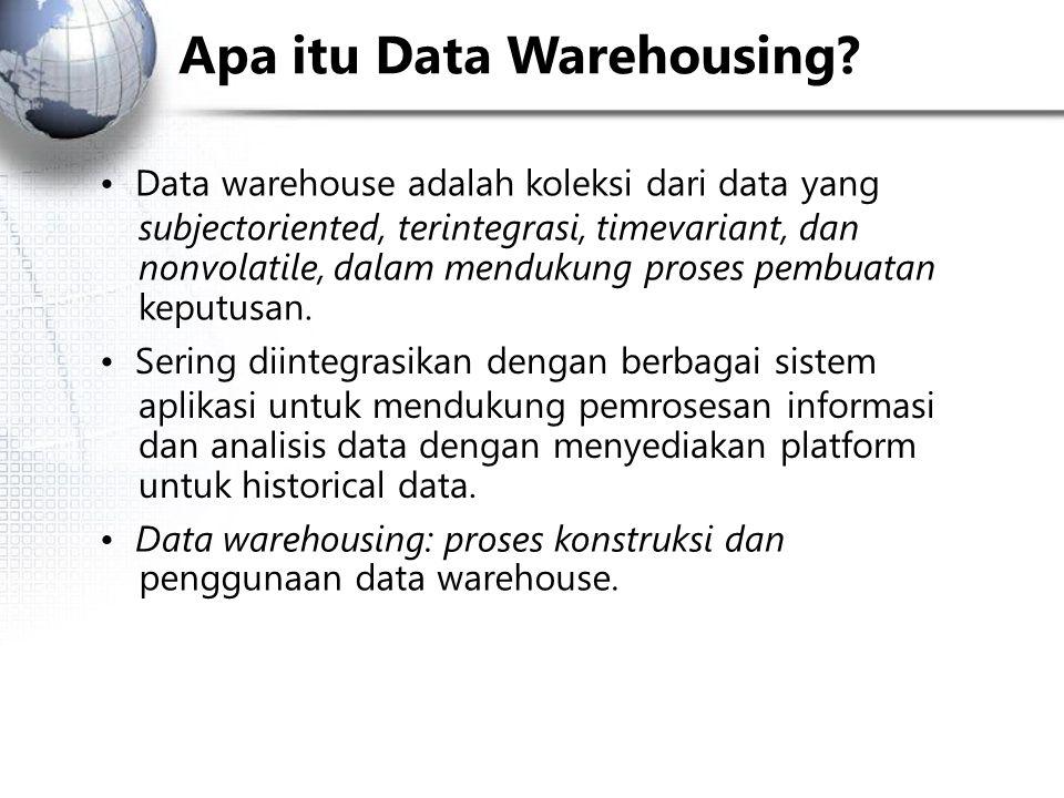 Data warehouse  subject oriented Data warehouse diorganisasikan di seputar subjek subjek utama seperti customer, produk, sales.