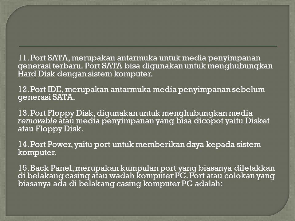 11. Port SATA, merupakan antarmuka untuk media penyimpanan generasi terbaru. Port SATA bisa digunakan untuk menghubungkan Hard Disk dengan sistem komp