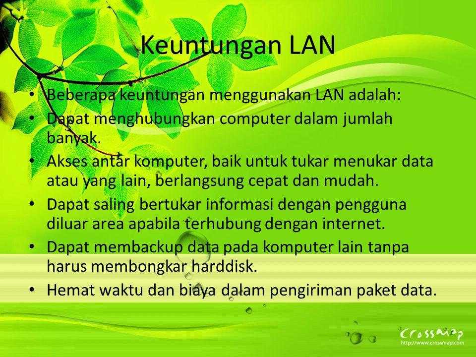 Keuntungan LAN Beberapa keuntungan menggunakan LAN adalah: Dapat menghubungkan computer dalam jumlah banyak.
