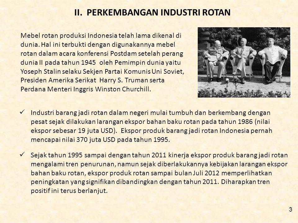 3 II. PERKEMBANGAN INDUSTRI ROTAN Industri barang jadi rotan dalam negeri mulai tumbuh dan berkembang dengan pesat sejak dilakukan larangan ekspor bah